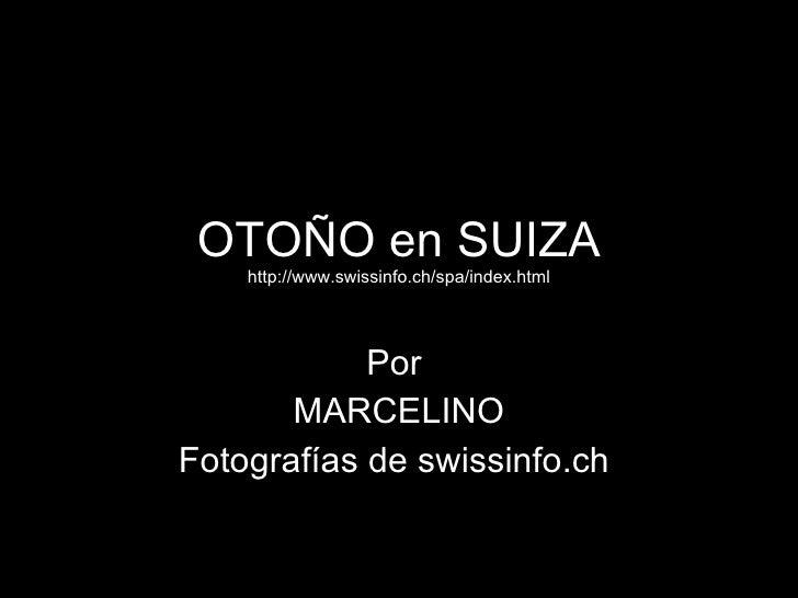 OTOÑO en SUIZA http://www.swissinfo.ch/spa/index.html Por MARCELINO Fotografías de swissinfo.ch