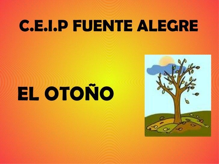 C.E.I.P FUENTE ALEGRE <ul><ul><li>EL OTOÑO </li></ul></ul>