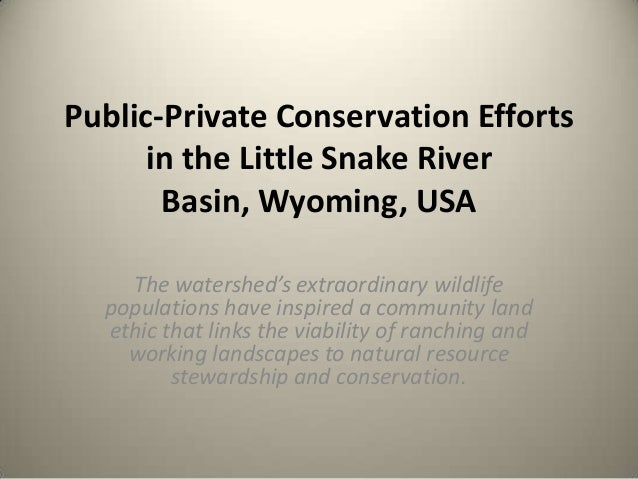 Public-Private Conservation Efforts in the Little Snake River Basin, Wyoming, USA The watershed's extraordinary wildlife p...