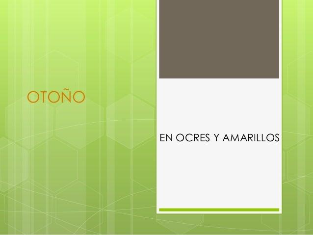 OTOÑOEN OCRES Y AMARILLOS