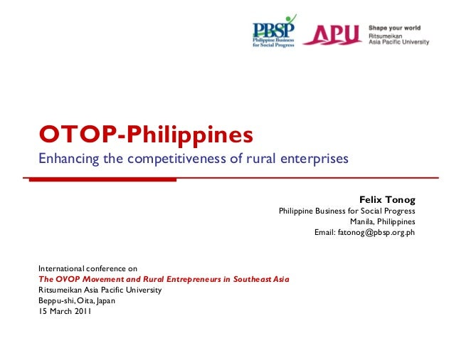 OTOP-Philippines Enhancing the competitiveness of rural enterprises Felix Tonog Philippine Business for Social Progress Ma...
