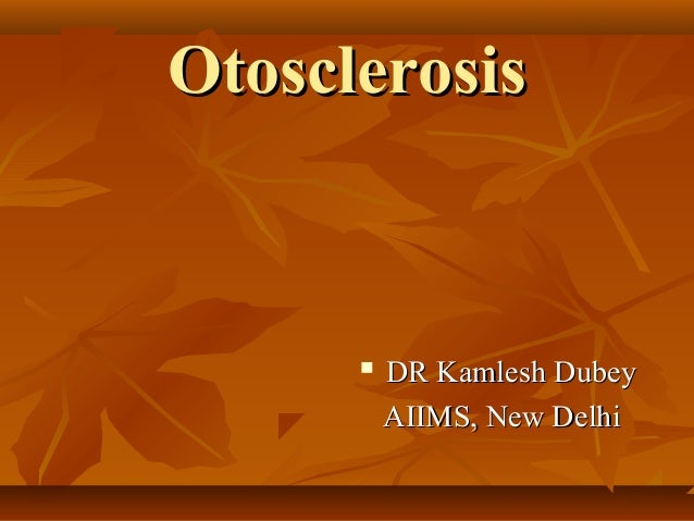 Otosclerosis         DR Kamlesh Dubey          AIIMS, New Delhi