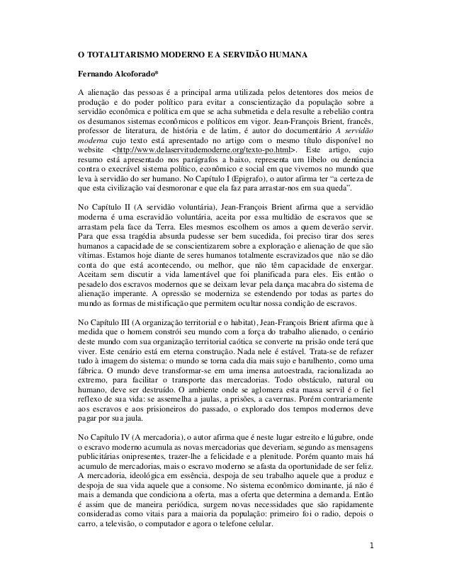 1 O TOTALITARISMO MODERNO E A SERVIDÃO HUMANA Fernando Alcoforado* A alienação das pessoas é a principal arma utilizada pe...