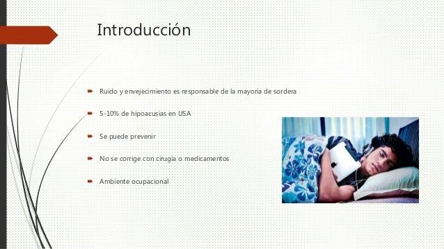 Introducción  Ruido y envejecimiento es responsable de la mayoría de sordera  5-10% de hipoacusias en USA  Se puede pre...