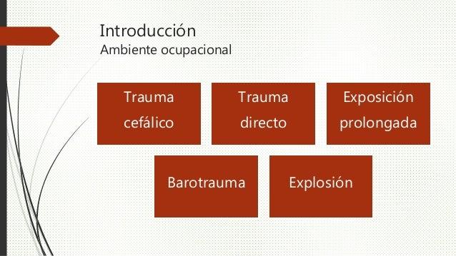 Introducción Ambiente ocupacional Trauma cefálico Trauma directo Exposición prolongada Barotrauma Explosión