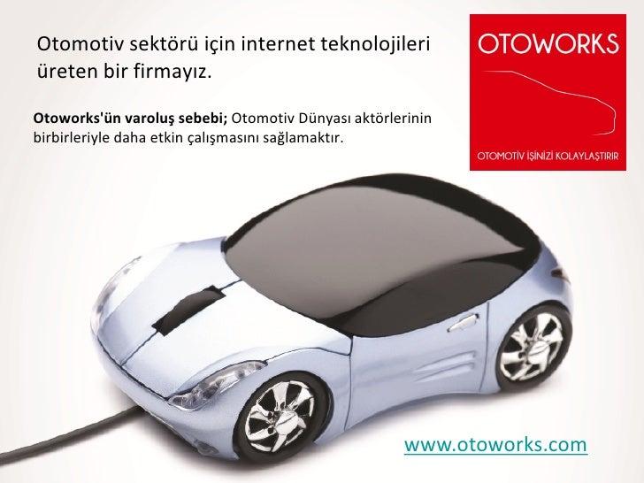 Otomotiv sektörü için internet teknolojileriüreten bir firmayız.Otoworksün varoluş sebebi; Otomotiv Dünyası aktörlerininbi...
