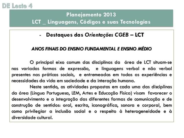 Planejamento 2013         LCT _ Linguagens, Códigos e suas Tecnologias             - Destaques das Orientações CGEB – LCT ...