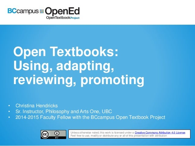 Open Textbooks: Using, adapting, reviewing, promoting • Christina Hendricks • Sr. Instructor, Philosophy and Arts One, UBC...