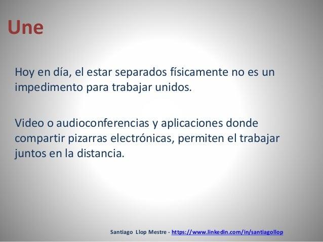 Santiago Llop Mestre - https://www.linkedin.com/in/santiagollop  Une  Hoy en día, el estar separados físicamente no es un ...