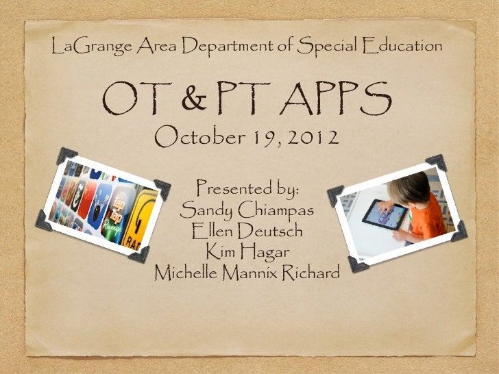 LaGrange Area Department of Special Education     OT & PT APPS           October 19, 2012               Presented by:     ...