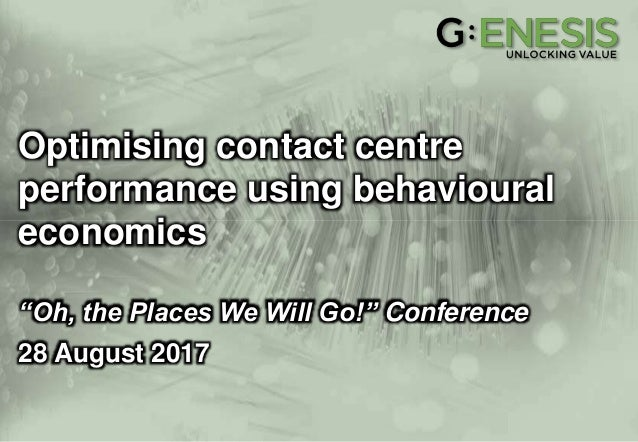 "Optimising contact centre performance using behavioural economics ""Oh, the Places We Will Go!"" Conference 28 August 2017"