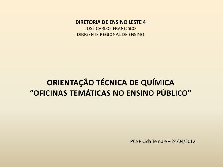 DIRETORIA DE ENSINO LESTE 4               JOSÉ CARLOS FRANCISCO           DIRIGENTE REGIONAL DE ENSINO    ORIENTAÇÃO TÉCNI...