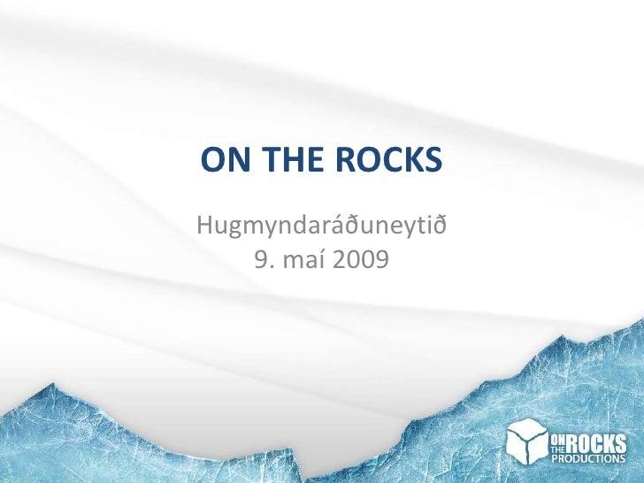 ON THE ROCKS Hugmyndaráðuneytið     9. maí 2009