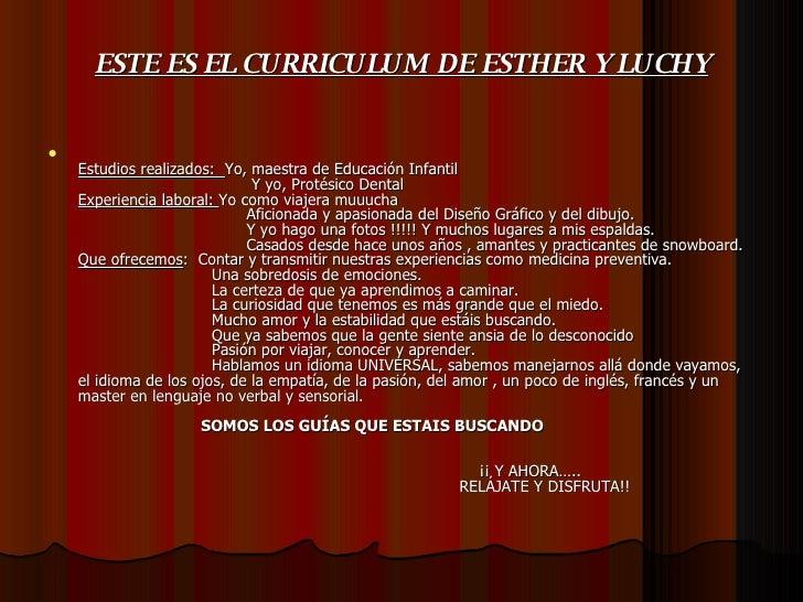 ESTE ES EL CURRICULUM DE ESTHER Y LUCHY <ul><li>Estudios realizados:  Yo, maestra de Educación Infantil    Y yo, Protésico...