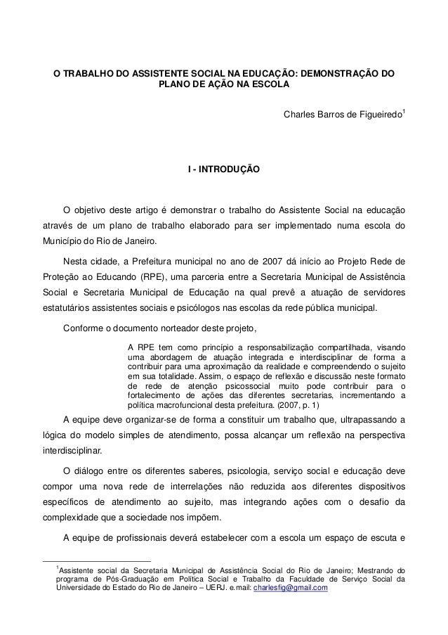 O TRABALHO DO ASSISTENTE SOCIAL NA EDUCAÇÃO: DEMONSTRAÇÃO DO PLANO DE AÇÃO NA ESCOLA Charles Barros de Figueiredo1 I - INT...