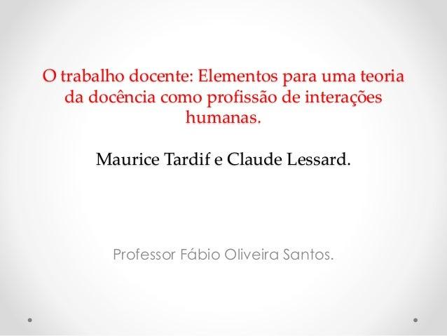 O trabalho docente: Elementos para uma teoria da docência como profissão de interações humanas. Maurice Tardif e Claude Le...