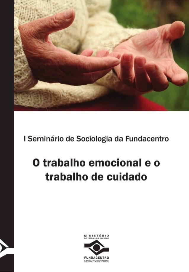 I Seminário de Sociologia da Fundacentro  O trabalho emocional e o  trabalho de cuidado