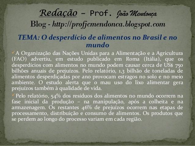 TEMA: O desperdício de alimentos no Brasil e no mundo A Organização das Nações Unidas para a Alimentação e a Agricultura ...