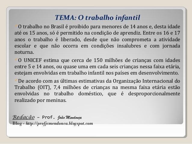 Redação – Prof. João Mendonça Blog - http://profjcmendonca.blogspot.com TEMA: O trabalho infantil O trabalho no Brasil é ...
