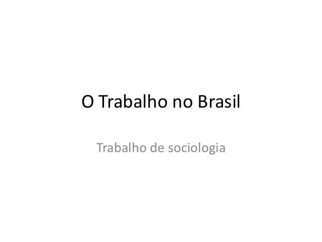O Trabalho no Brasil Trabalho de sociologia