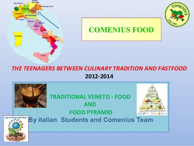 COMENIUS FOOD  THE TEENAGERS BETWEEN CULINARY TRADITION AND FASTFOOD 2012-2014 TRADITIONAL VENETO - FOOD AND FOOD PYRAMID ...
