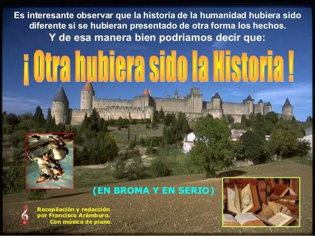 Es interesante observar que la historia de la humanidad hubiera sidodiferente si se hubieran presentado de otra forma los ...