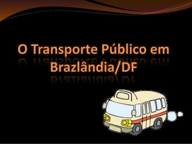 Realizado com os usuários do transporte público em Brazlândia/DF Em 16 de novembro de 2010 das 13h às 16h 27 pessoas parti...