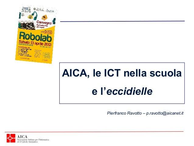 AICA, le ICT nella scuola      e l'eccidielle         Pierfranco Ravotto – p.ravotto@aicanet.it