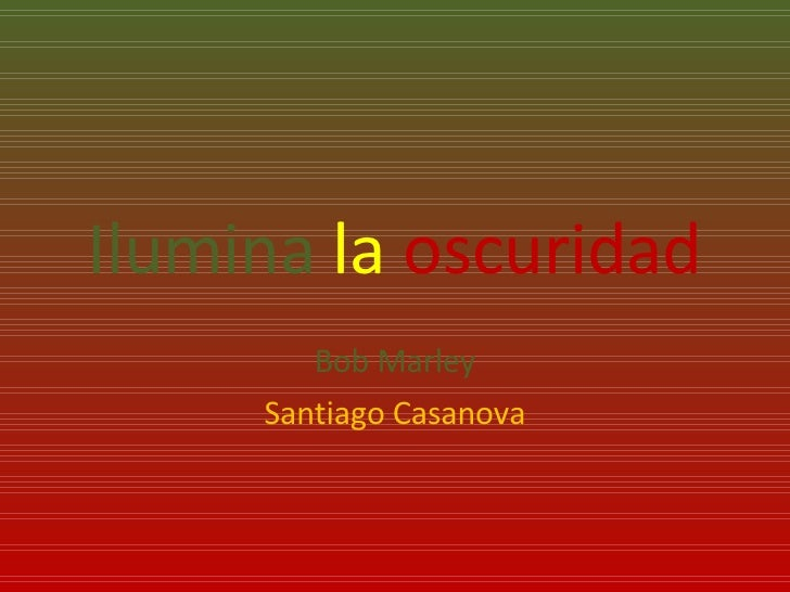 Ilumina   la   oscuridad Bob Marley Santiago Casanova