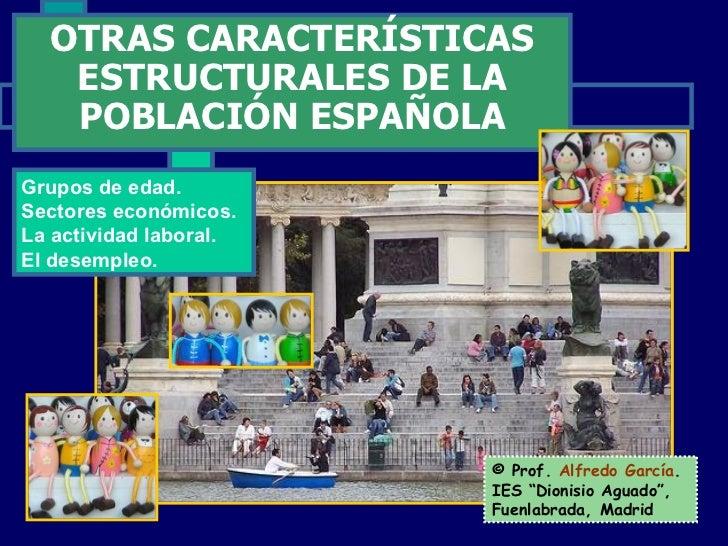 OTRAS CARACTERÍSTICAS   ESTRUCTURALES DE LA   POBLACIÓN ESPAÑOLAGrupos de edad.Sectores económicos.La actividad laboral.El...