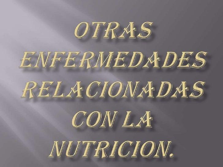 Otras enfermedades relacionadas con la nutricion.<br />