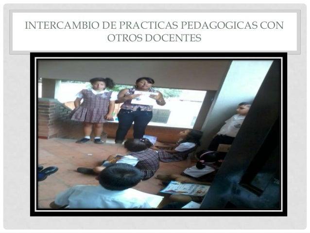 INTERCAMBIO DE PRACTICAS PEDAGOGICAS CON OTROS DOCENTES