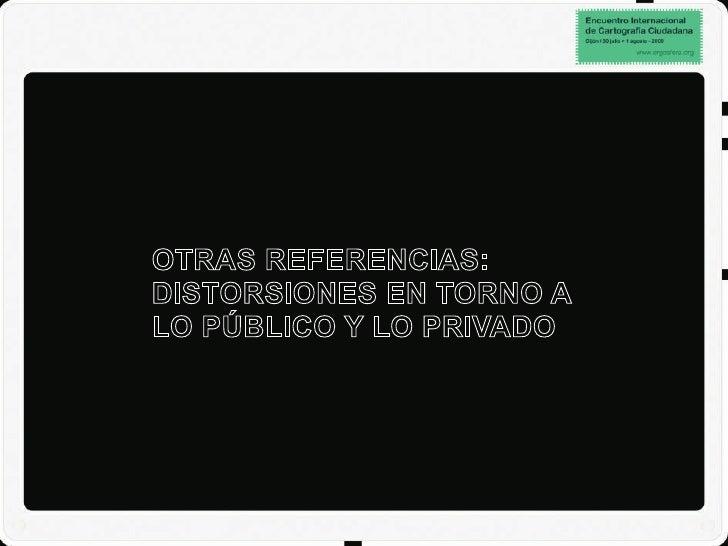 OTRAS REFERENCIAS: DISTORSIONES EN TORNO A LO PÚBLICO Y LO PRIVADO