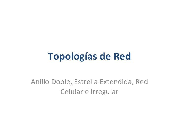 Topologías de Red Anillo Doble, Estrella Extendida, Red Celular e Irregular