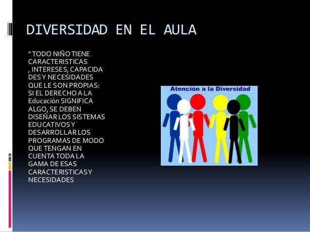 """DIVERSIDAD EN EL AULA """" TODO NIÑO TIENE CARACTERISTICAS , INTERESES, CAPACIDA DES Y NECESIDADES QUE LE SON PROPIAS: SI EL ..."""