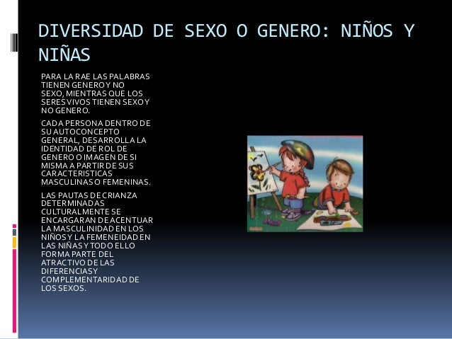 DIVERSIDAD DE SEXO O GENERO: NIÑOS Y NIÑAS PARA LA RAE LAS PALABRAS TIENEN GENERO Y NO SEXO, MIENTRAS QUE LOS SERES VIVOS ...