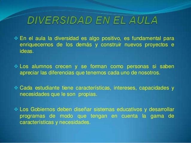  En el aula la diversidad es algo positivo, es fundamental para  enriquecernos de los demás y construir nuevos proyectos ...