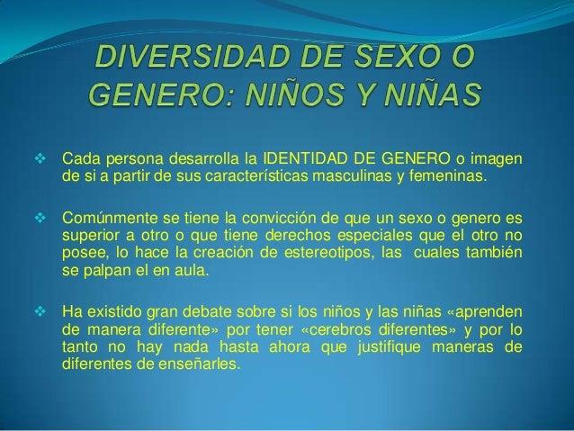    Cada persona desarrolla la IDENTIDAD DE GENERO o imagen    de si a partir de sus características masculinas y femenina...