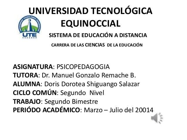 UNIVERSIDAD TECNOLÓGICA EQUINOCCIAL SISTEMA DE EDUCACIÓN A DISTANCIA CARRERA DE LAS CIENCIAS DE LA EDUCACIÓN ASIGNATURA: P...