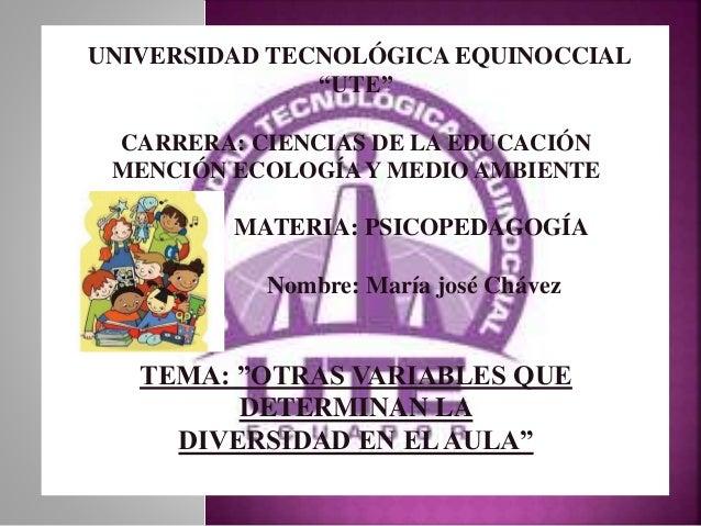 """UNIVERSIDAD TECNOLÓGICA EQUINOCCIAL """"UTE"""" CARRERA: CIENCIAS DE LA EDUCACIÓN MENCIÓN ECOLOGÍA Y MEDIO AMBIENTE MATERIA: PSI..."""