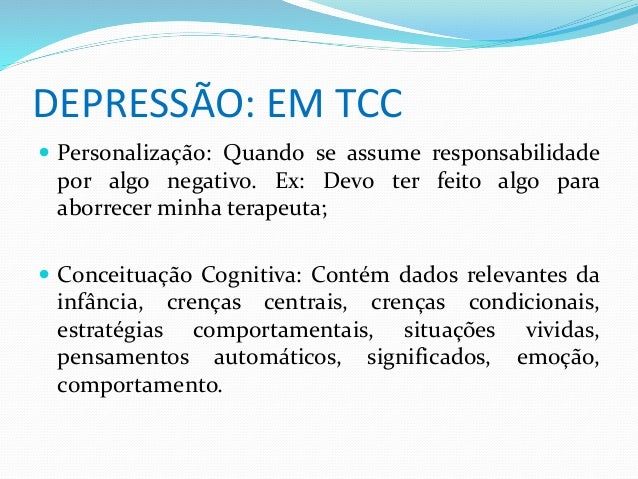 DEPRESSÃO: EM TCC   Personalização: Quando se assume responsabilidade  por algo negativo. Ex: Devo ter feito algo para  a...