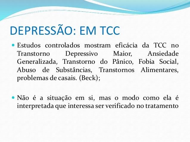 DEPRESSÃO: EM TCC   Estudos controlados mostram eficácia da TCC no  Transtorno Depressivo Maior, Ansiedade  Generalizada,...