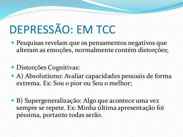 DEPRESSÃO: EM TCC   Pesquisas revelam que os pensamentos negativos que  alteram as emoções, normalmente contém distorções...