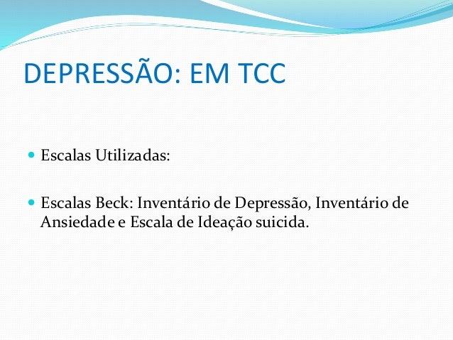 DEPRESSÃO: EM TCC   Escalas Utilizadas:   Escalas Beck: Inventário de Depressão, Inventário de  Ansiedade e Escala de Id...