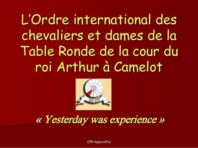OTR Aujourd'hui L'Ordre international des chevaliers et dames de la Table Ronde de la cour du roi Arthur à Camelot « Yeste...