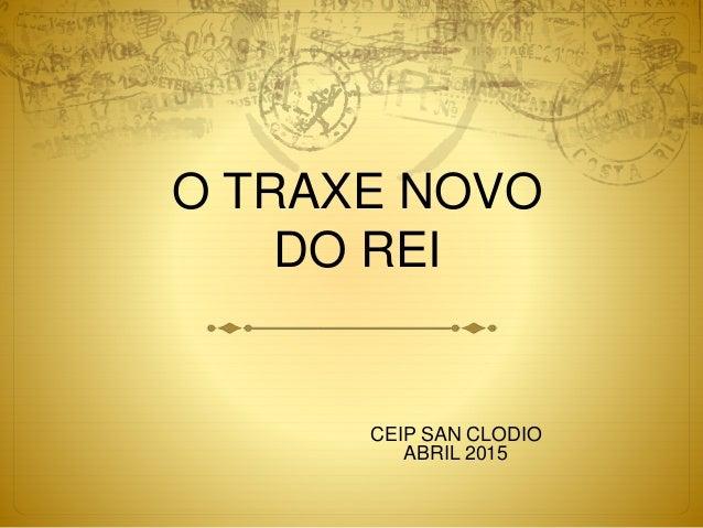 O TRAXE NOVO DO REI CEIP SAN CLODIO ABRIL 2015