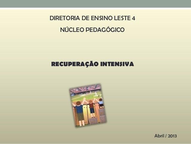 DIRETORIA DE ENSINO LESTE 4NÚCLEO PEDAGÓGICORECUPERAÇÃO INTENSIVAAbril / 2013