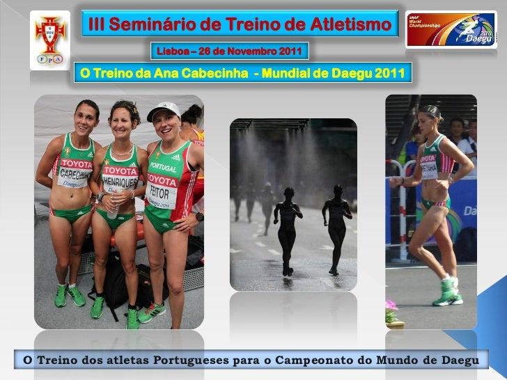 III Seminário de Treino de Atletismo                   Lisboa – 26 de Novembro 2011        O Treino da Ana Cabecinha - Mun...