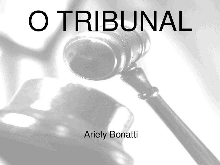 O TRIBUNAL   Ariely Bonatti