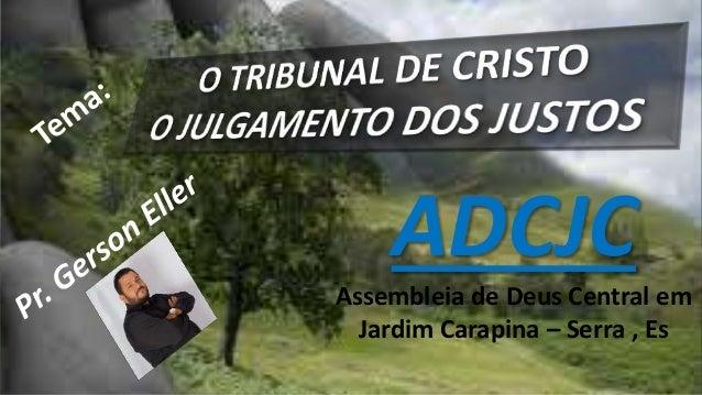 ADCJC Assembleia de Deus Central em Jardim Carapina – Serra , Es